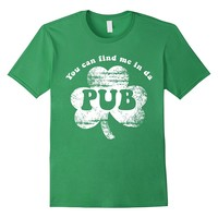 You Can Find Me Up In The Pub St. Patrick's Day Shamrock Tee