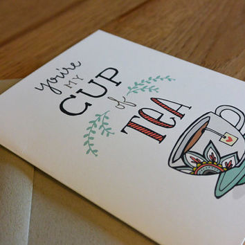 You're My Cup of Tea Greeting Card - Love, Anniversary Card, Thinking of You Card, Tea, Hand-drawn
