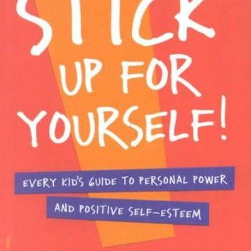 Stick Up for Yourself!: Every Kid's Guide to Personal Power & Positive Self-Esteem