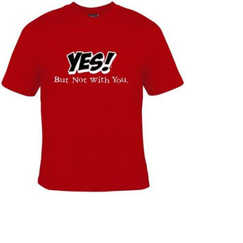 yes but not with u t-shirt cool funny t-shirts cute gift present humor tee shirts joke