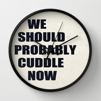 We should probably cuddle now Wall Clock by Nicklas Gustafsson