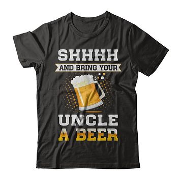 Shhhh Bring Your Uncle A Beer