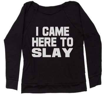 I Came Here To Slay All Day  Slouchy Off Shoulder Sweatshirt