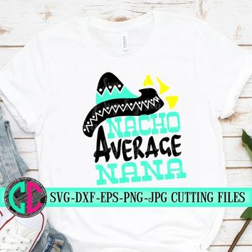 Nacho Average nana SVG,Cinco de Mayo Cut File, Funny Taco Design, nana Life Shirt Saying, Women's Fiesta Quote dxf eps png Silhouette Cricut