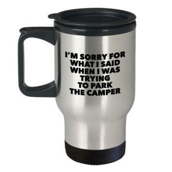 Camping Gag Gifts fo Campers I'm Sorry for What I said When I was trying to park the Camper Travel Mug Stainless Steel Insulated Coffee Cup
