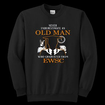 Never Underestimate An Old Man Who Graduated From EWSC Sweatshirt