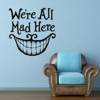 We Are All Mad Here Alice In Wonderland  Wall Decal Quote Cheshire Cat Vinyl Sticker Decals Kids Nursery Bedroom Wall Art Home Decor 0098