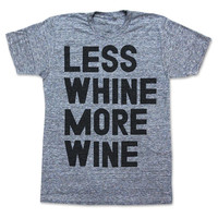 I liked this design on #Fab. Less Whine More Wine Tee