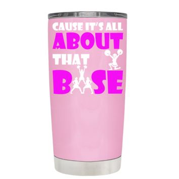 Cause its All About the Base on Pretty Pink 20 oz Tumbler Cup