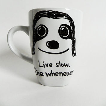 "sloth - ""Live slow. Die whenever."" - cute and funny mug // hand-drawn/written"