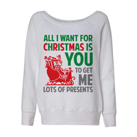 White Wideneck All I Want For Christmas Is You To Get Me Lots Of Presents Oversized Ugly Christmas Sweatshirt Sweater Jumper Pullover