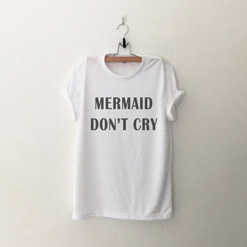 Mermaid don't cry womens T-Shirt gifts girl instagram tumblr hipster band merch fangirls teen fashion girlfriend birthday christmas present