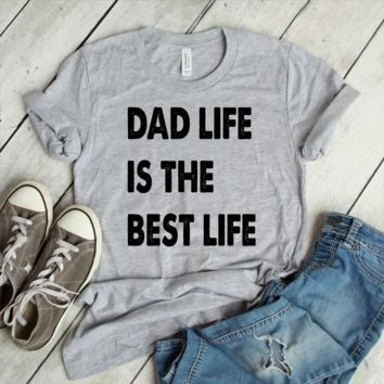Dad Life Is The Best Life