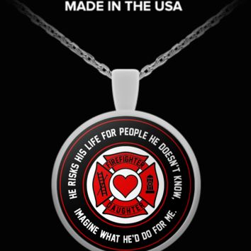 Firefighter - Daughter - He Risks His Life For People He Doesn't Know, Imagine What He'd Do For Me. - Necklace