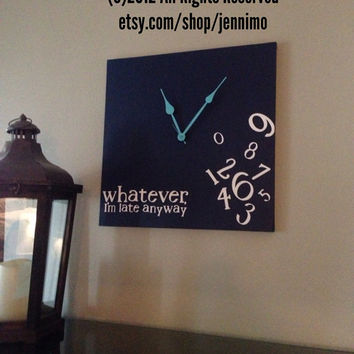 Whatever, I'm late anyway clock (20x20)