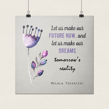 Malala quote, printable art, Typography Print, future now, dreams reality, inspirational print, Malala poster, instant download, square