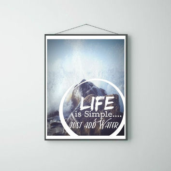 Life is Simple, Just add Water Photo Typography Print Wall Art Positive inspirational Saying Print Digital Art Graphics Download