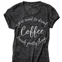 I Just Want to Drink Coffee & Make Pretty Things™ Black Burnout Tee