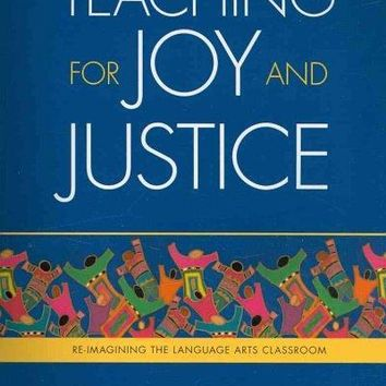 Teaching for Joy and Justice: Re-Imagining the Language Arts Classroom: Teaching for Joy and Justice