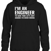 i am an engineer to save time lets just assume that i am never wrong 1 HOODIE
