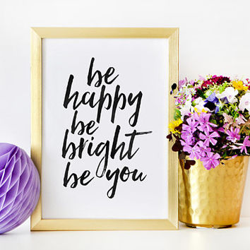 Be Happy Be Bright Be You,Be Happy Sign,Living Room Decor,Friends Gift,Quote Prints,Typography Posters,Printable Wall Art,Typography Quote