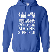 All I Care About RANGERS Hockey Maybe 3 People Playoff Hockey unisex Hoodie New York Hockey Fan Hoodie