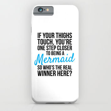 IF YOUR THIGHS TOUCH, YOU'RE ONE STEP CLOSER TO BEING A MERMAID, SO WHO'S THE REAL WINNER HERE? iPhone & iPod Case by CreativeAngel