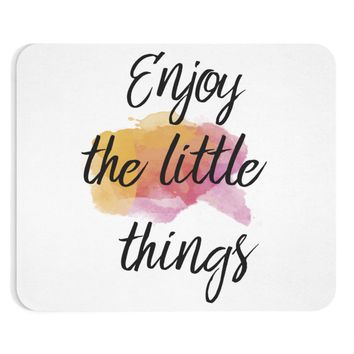 Enjoy The Little Things Quote Mouse Pad