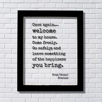 Bram Stoker - Dracula - welcome to my house. leave something of the happiness you bring Housewarming
