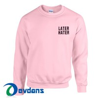 Later Hater Sweatshirt Unisex Adult Size S to 3XL | Later Hater Sweatshirt