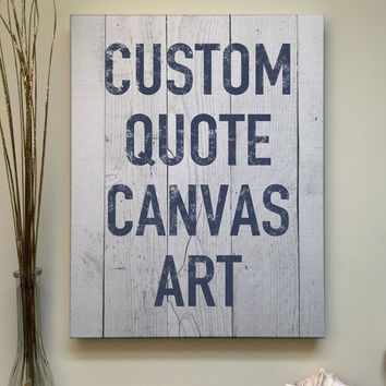 Custom Quote Canvas Art, Printed Wood Pallet Art