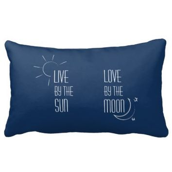 live by the sun, love by the moon pillow