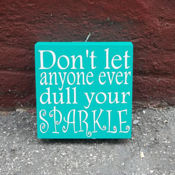 Don't let Anyone Ever Dull Your Sparkle 6x6 Wood Sign
