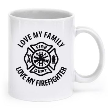 LOVE MY FAMILY, LOVE MY FIREFIGHTER lovemyfamilycup