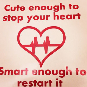 Nurse Vinyl Decal Bumper Sticker- Cute Enough To Stop Your Heart Smart Enough To Restart It