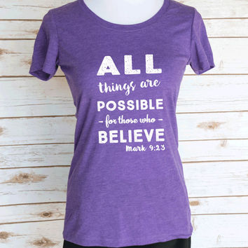 All Things Are Possible For Those Who Believe Mark 9:23 Bible Verse. Casual Graphic Tee. Christian Scoop Neck Triblend Tee.