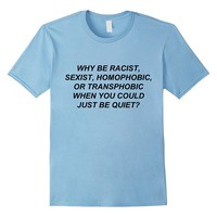 Why Be Racist When You Could Just Be Quiet T-Shirt