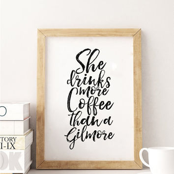 BUT FIRST COFFEE,She Drinks More Coffee Than A Gilmore,Funny Print,Coffee Sign,Bar Decor,Gilmore Girls,Lorelai Gilmore,Inspiraitonal Quote
