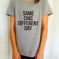 same chic different day Tshirt womens gifts womens girls tumblr funny slogan fashion hipster teens girl gift sassy grunge blogger