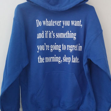 Pullover Hoodie - Do Whatever You Want...