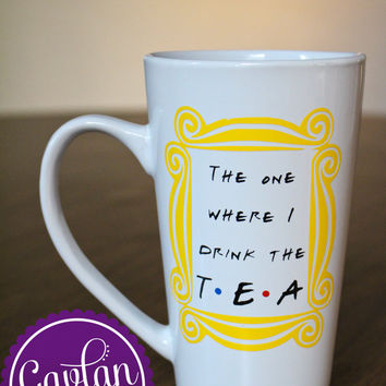 FRIENDS TV Show inspired - Tall Coffee Mug - The One Where I drink the Tea - Latte