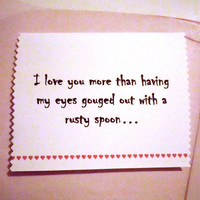 Funny Valentine, Love Card, I love you more than having my eyes gouged out with a rusty spoon, Valentine, anniversary, gift, boyfriend