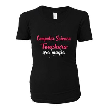 Computer Science Teachers Are Magic. Awesome Gift - Ladies T-shirt