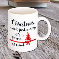 Holiday Coffee Mug - Christmas isn't just a day it's a frame of mind - Miracle on 34th Street Movie
