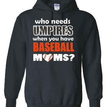 Who Needs Umpires When You Have Baseball Moms Hooded Sweatshirt Baseball Mom Shirt Mother Gift Sports Mom Baseball Heart Free Shipping