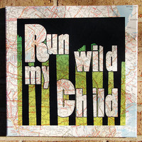 Recycled Maps Canvas Art Run Wild My ChildQuote on Canvas by Stoic