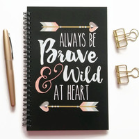 Writing journal, spiral notebook, bullet journal, cute journal sketchbook, blank lined grid - Always be brave and wild at heart