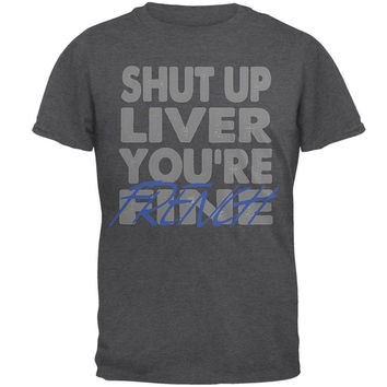 Shut Up Liver You're Fine French Funny Mens T Shirt