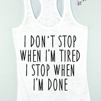 I Dont Stop When I'm Tired Motivation Tank