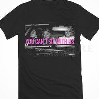 Paris Hilton, Lindsay Lohan and Britney Spears You Can't Sit With Us image Unisex/Men Tshirt All Size